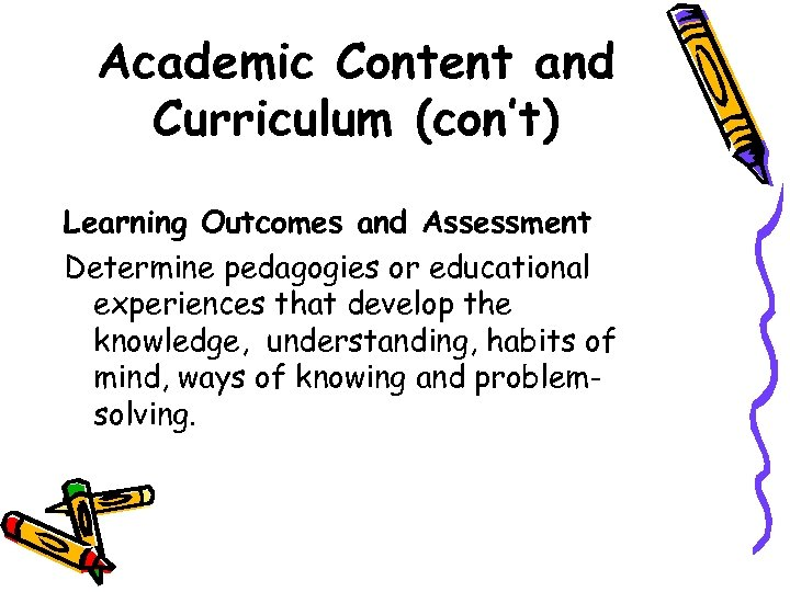 Academic Content and Curriculum (con't) Learning Outcomes and Assessment Determine pedagogies or educational experiences
