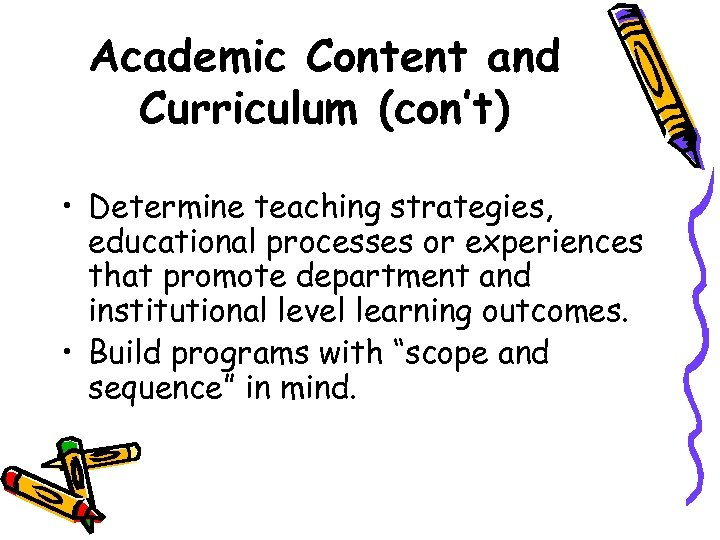 Academic Content and Curriculum (con't) • Determine teaching strategies, educational processes or experiences that