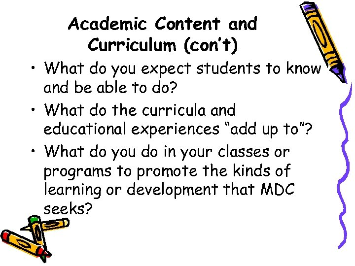 Academic Content and Curriculum (con't) • What do you expect students to know and