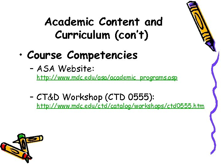 Academic Content and Curriculum (con't) • Course Competencies – ASA Website: http: //www. mdc.