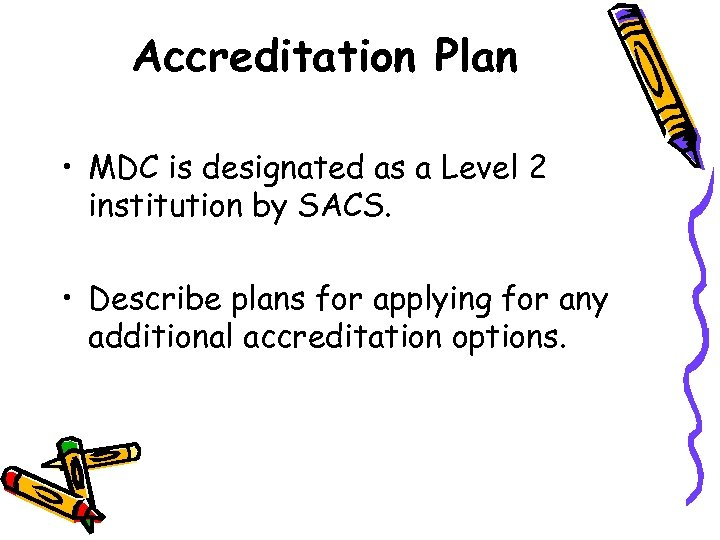 Accreditation Plan • MDC is designated as a Level 2 institution by SACS. •