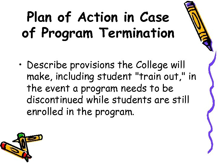 Plan of Action in Case of Program Termination • Describe provisions the College will