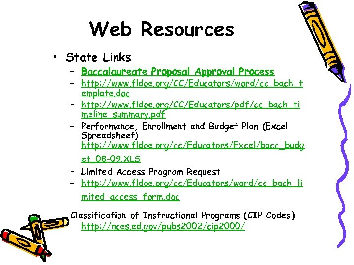Web Resources • State Links – Baccalaureate Proposal Approval Process – http: //www. fldoe.