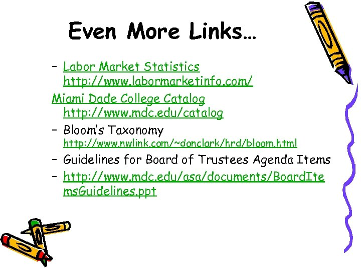 Even More Links… – Labor Market Statistics http: //www. labormarketinfo. com/ Miami Dade College