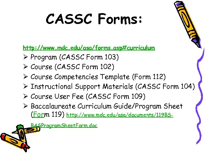 CASSC Forms: http: //www. mdc. edu/asa/forms. asp#curriculum Ø Ø Ø Program (CASSC Form 103)