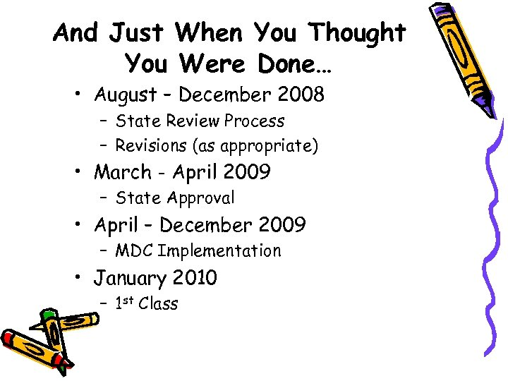 And Just When You Thought You Were Done… • August – December 2008 –