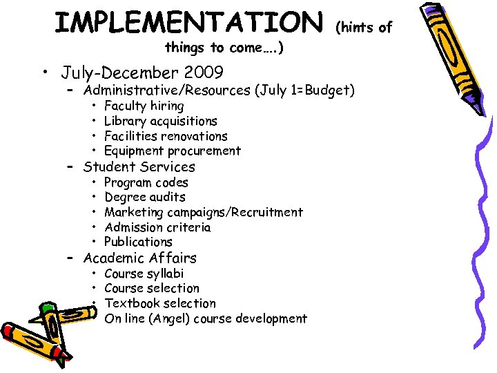 IMPLEMENTATION (hints of things to come…. ) • July-December 2009 – Administrative/Resources (July 1=Budget)