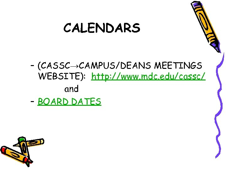 CALENDARS – (CASSC→CAMPUS/DEANS MEETINGS WEBSITE): http: //www. mdc. edu/cassc/ and – BOARD DATES
