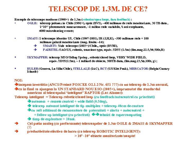 TELESCOP DE 1. 3 M. DE CE? Exemple de telescoape moderne (1990+) de 1.