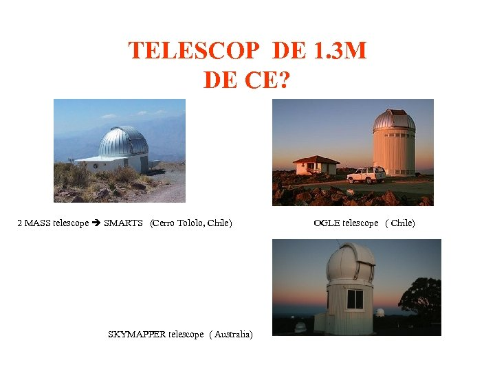 TELESCOP DE 1. 3 M DE CE? 2 MASS telescope SMARTS (Cerro Tololo, Chile)
