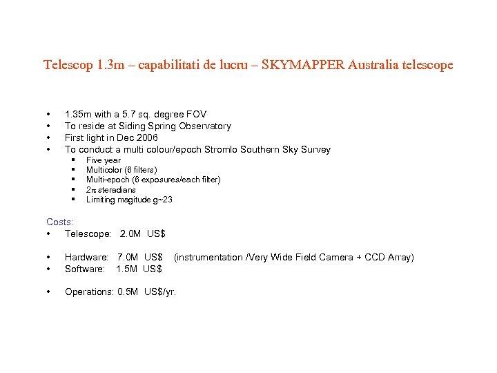 Telescop 1. 3 m – capabilitati de lucru – SKYMAPPER Australia telescope • •