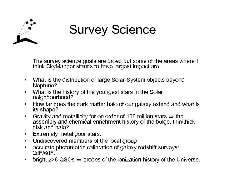 Survey Science The survey science goals are broad but some of the areas where