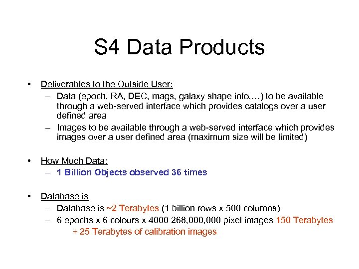 S 4 Data Products • Deliverables to the Outside User: – Data (epoch, RA,