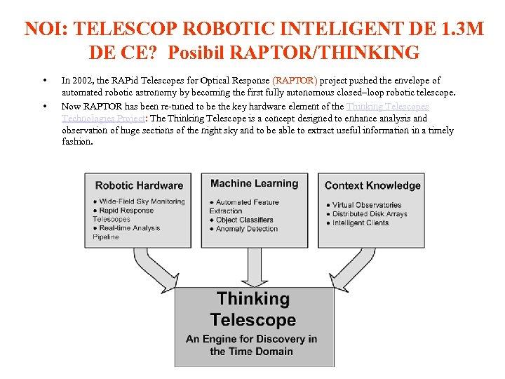 NOI: TELESCOP ROBOTIC INTELIGENT DE 1. 3 M DE CE? Posibil RAPTOR/THINKING • •
