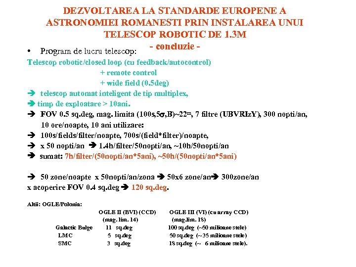 • DEZVOLTAREA LA STANDARDE EUROPENE A ASTRONOMIEI ROMANESTI PRIN INSTALAREA UNUI TELESCOP ROBOTIC