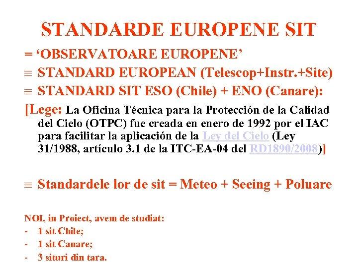 STANDARDE EUROPENE SIT = 'OBSERVATOARE EUROPENE' STANDARD EUROPEAN (Telescop+Instr. +Site) STANDARD SIT ESO (Chile)