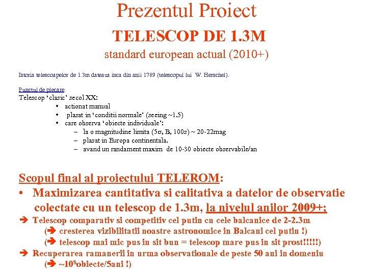Prezentul Proiect TELESCOP DE 1. 3 M standard european actual (2010+) Istoria telescoapelor de