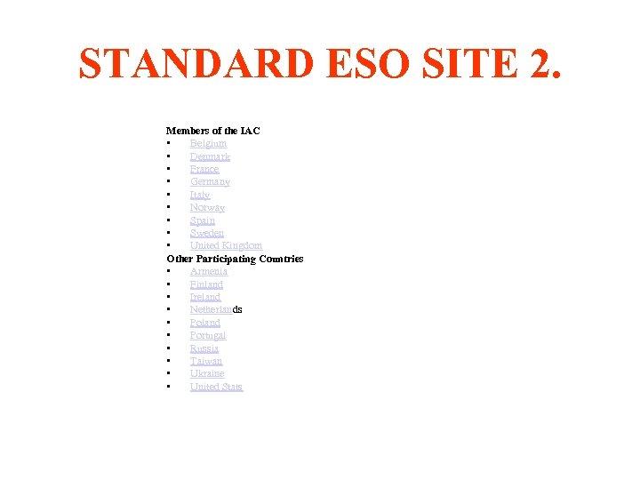 STANDARD ESO SITE 2. Members of the IAC • Belgium • Denmark • France