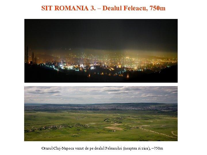 SIT ROMANIA 3. – Dealul Feleacu, 750 m Orasul Cluj-Napoca vazut de pe dealul