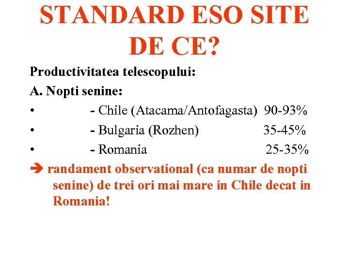 STANDARD ESO SITE DE CE? Productivitatea telescopului: A. Nopti senine: • - Chile (Atacama/Antofagasta)