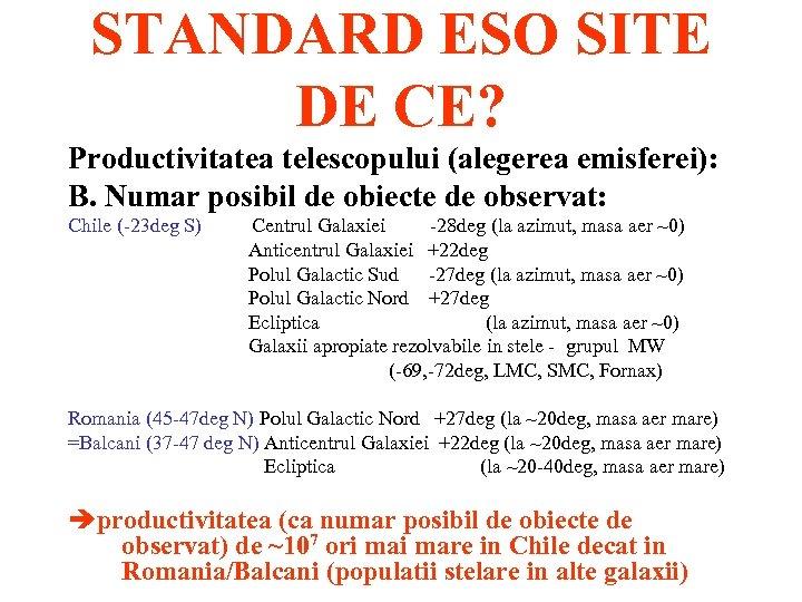 STANDARD ESO SITE DE CE? Productivitatea telescopului (alegerea emisferei): B. Numar posibil de obiecte