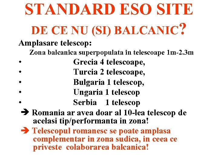 STANDARD ESO SITE DE CE NU (SI) BALCANIC? Amplasare telescop: Zona balcanica superpopulata in