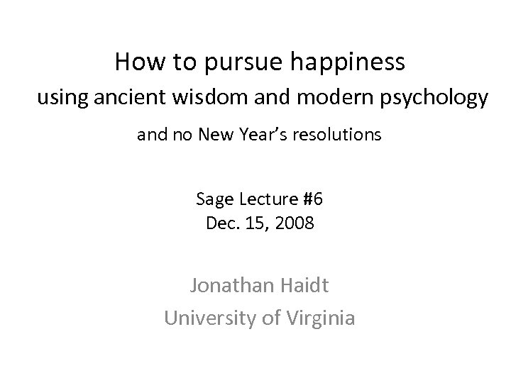 How to pursue happiness using ancient wisdom and modern psychology and no New Year's