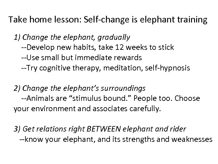 Take home lesson: Self-change is elephant training 1) Change the elephant, gradually --Develop new