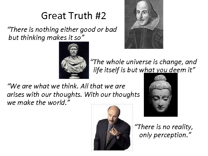 "Great Truth #2 ""There is nothing either good or bad but thinking makes it"