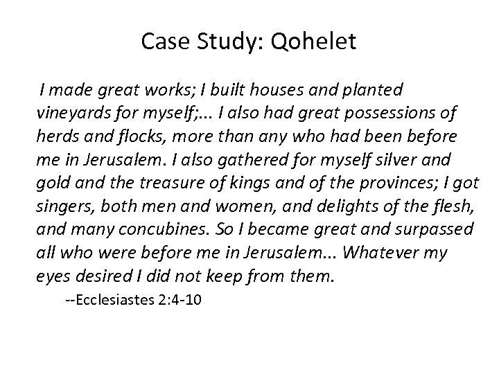 Case Study: Qohelet I made great works; I built houses and planted vineyards for