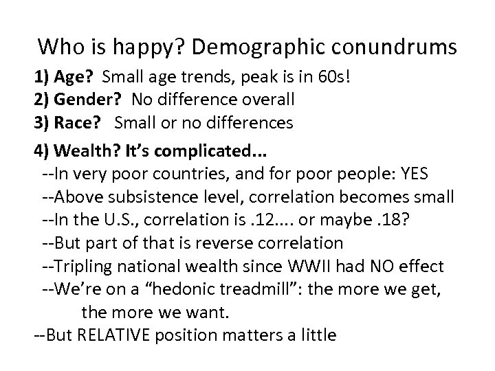 Who is happy? Demographic conundrums 1) Age? Small age trends, peak is in 60