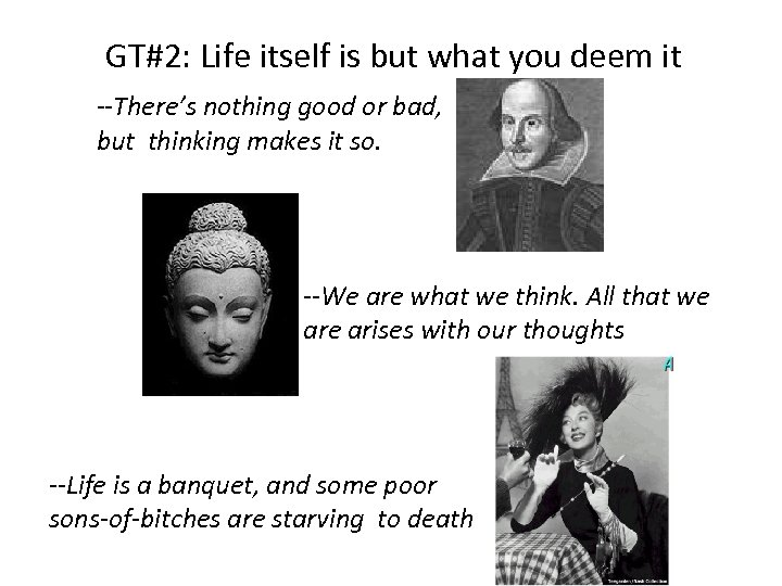 GT#2: Life itself is but what you deem it --There's nothing good or bad,