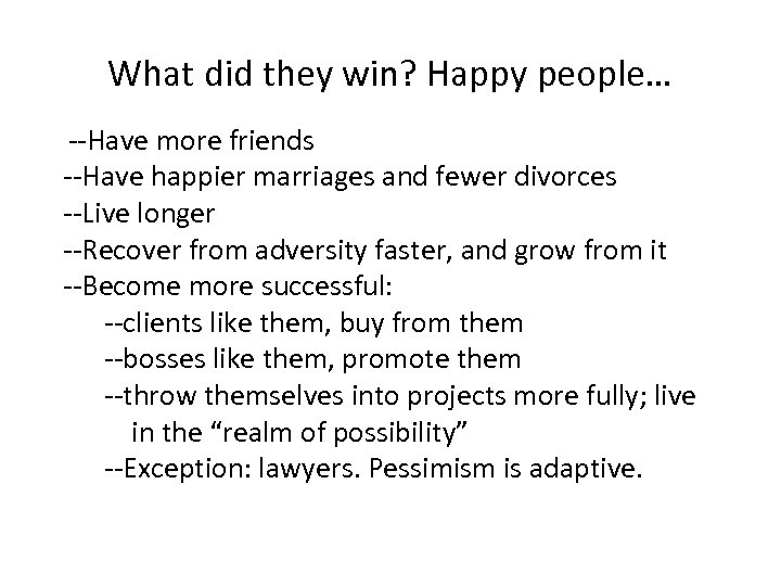 What did they win? Happy people… --Have more friends --Have happier marriages and fewer