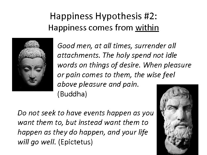 Happiness Hypothesis #2: Happiness comes from within Good men, at all times, surrender all