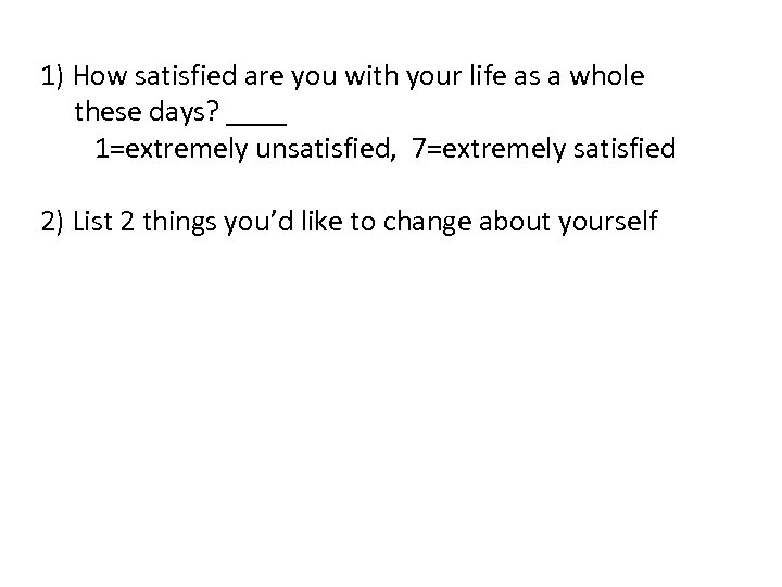 1) How satisfied are you with your life as a whole these days? ____