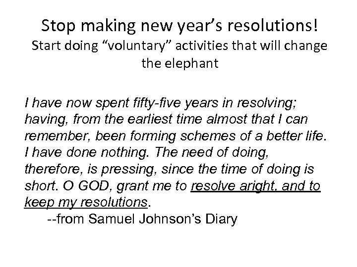 """Stop making new year's resolutions! Start doing """"voluntary"""" activities that will change the elephant"""