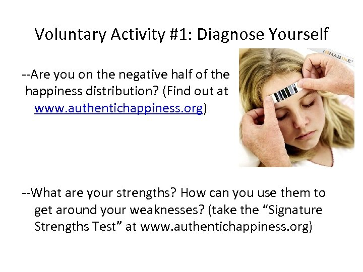 Voluntary Activity #1: Diagnose Yourself --Are you on the negative half of the happiness