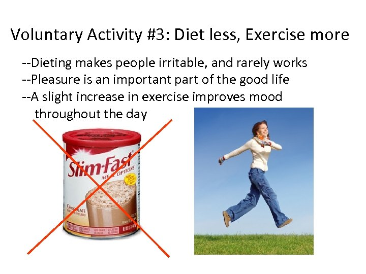 Voluntary Activity #3: Diet less, Exercise more --Dieting makes people irritable, and rarely works