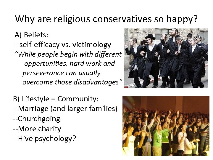 """Why are religious conservatives so happy? A) Beliefs: --self-efficacy vs. victimology """"While people begin"""