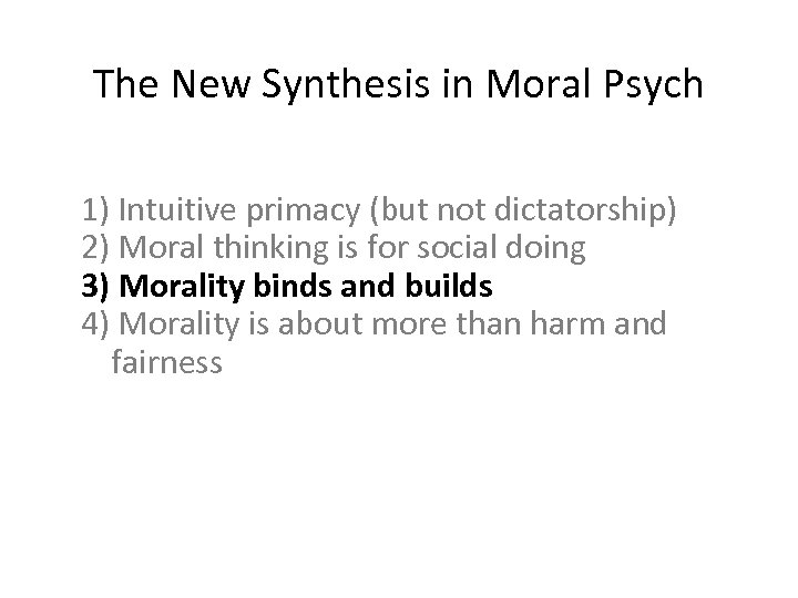 The New Synthesis in Moral Psych 1) Intuitive primacy (but not dictatorship) 2) Moral