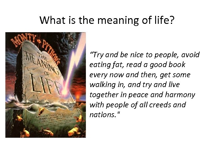 "What is the meaning of life? ""Try and be nice to people, avoid eating"