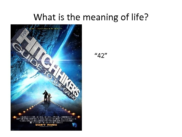 """What is the meaning of life? """" 42"""""""