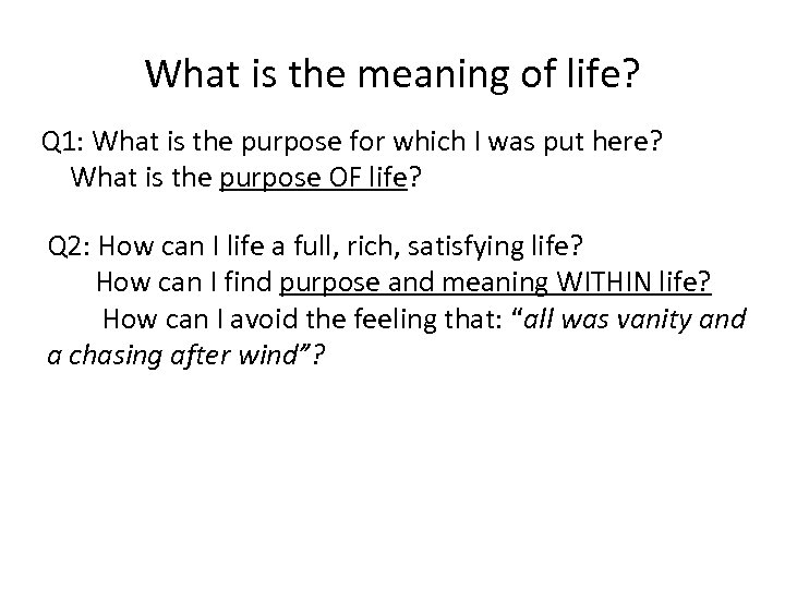 What is the meaning of life? Q 1: What is the purpose for which