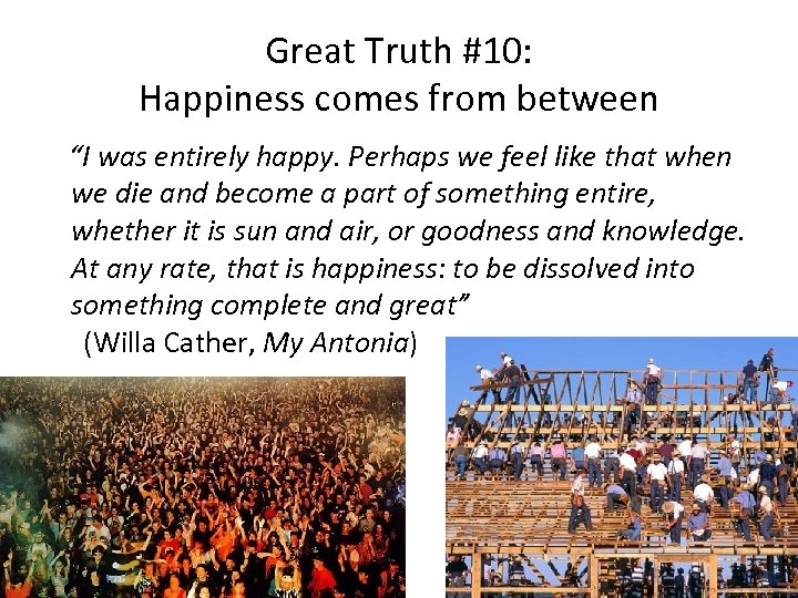 "Great Truth #10: Happiness comes from between ""I was entirely happy. Perhaps we feel"
