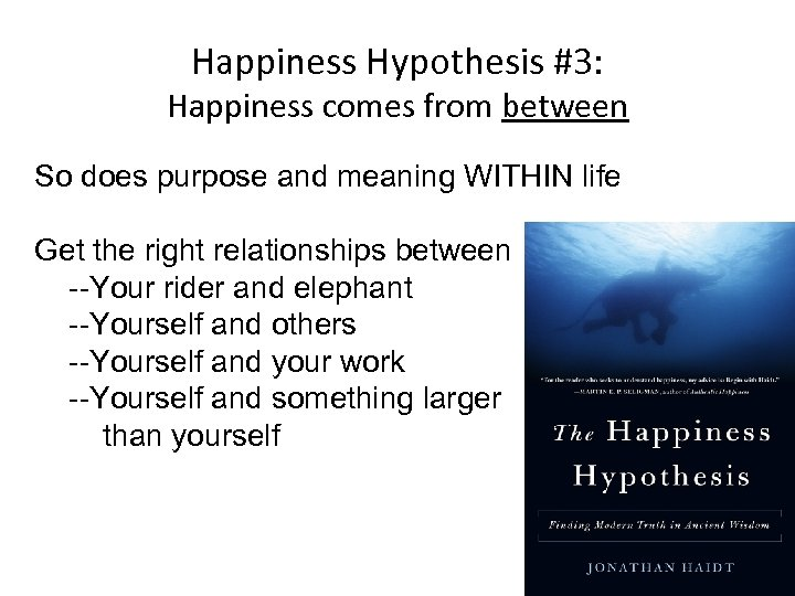 Happiness Hypothesis #3: Happiness comes from between So does purpose and meaning WITHIN life