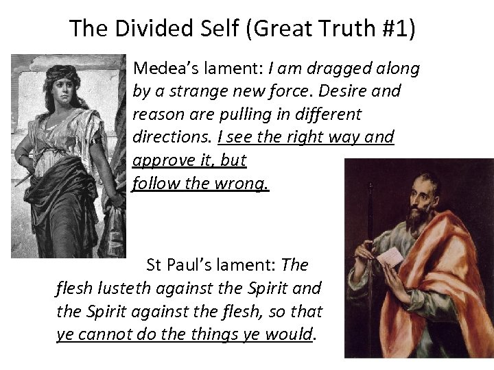 The Divided Self (Great Truth #1) Medea's lament: I am dragged along by a