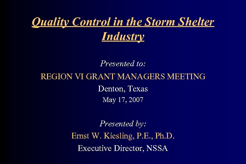 Quality Control in the Storm Shelter Industry Presented to: REGION VI GRANT MANAGERS MEETING