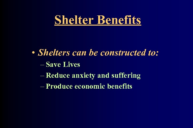 Shelter Benefits • Shelters can be constructed to: – Save Lives – Reduce anxiety