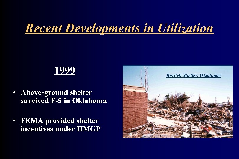 Recent Developments in Utilization 1999 • Above-ground shelter survived F-5 in Oklahoma • FEMA