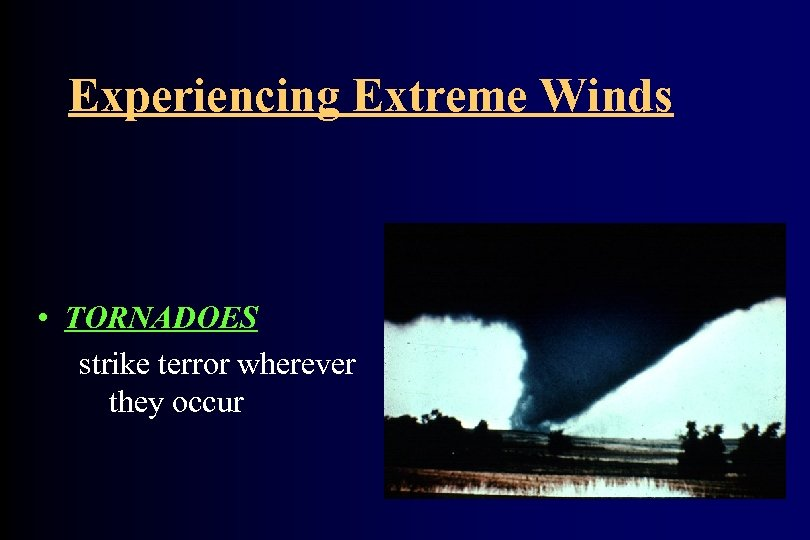 Experiencing Extreme Winds • TORNADOES strike terror wherever they occur
